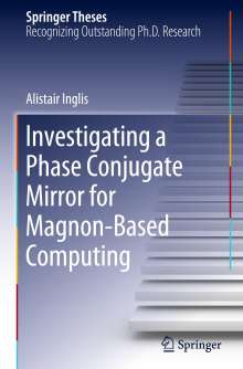 Alistair Inglis: Investigating a Phase Conjugate Mirror for Magnon-Based Computing, Buch