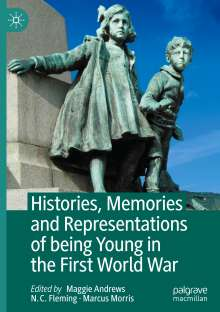 Histories, Memories and Representations of being Young in the First World War, Buch