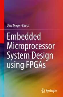 Uwe Meyer-Baese: Embedded Microprocessor System Design using FPGAs, Buch