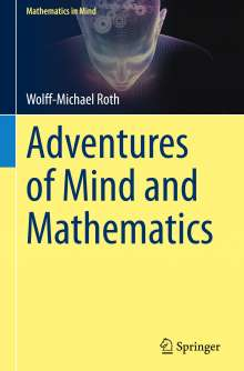 Wolff-Michael Roth: Adventures of Mind and Mathematics, Buch