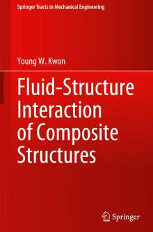 Young W. Kwon: Fluid-Structure Interaction of Composite Structures, Buch