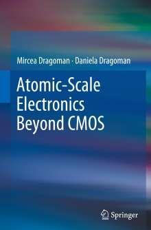 Daniela Dragoman: Atomic-Scale Electronics Beyond CMOS, Buch