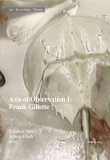 Suzanne Anker: Axis of Observation: Frank Gillette, Buch