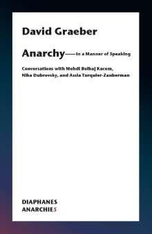 David Graeber: Anarchy-In a Manner of Speaking, Buch