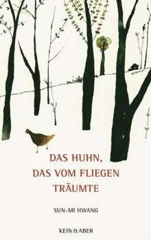 Sun-Mi Hwang: Das Huhn, das vom Fliegen träumte, Buch