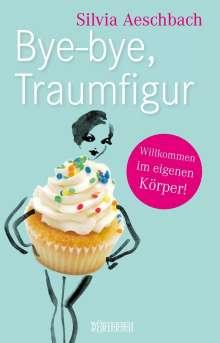 Silvia Aeschbach: Bye-bye, Traumfigur, Buch