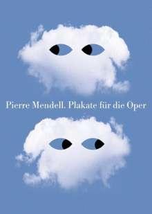 Pierre Mendell: Plakate für die Bayerische Staatsoper.Posters for the Bavarian State Opera, Buch