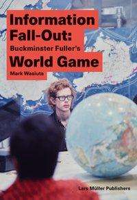 Mark Wasiuta: Information Fall-Out: Buckminster Fuller's World Game, Buch