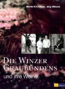 Martin Kilchmann: Die Winzer Graubündens und ihre Weine, Buch