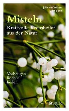 Johannes Wilkens: Misteln - kraftvolle Krebsheiler aus der Natur, Buch