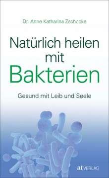 Anne Katharina Zschocke: Natürlich heilen mit Bakterien, Buch