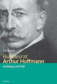 Paul Widmer: Bundesrat Arthur Hoffmann, Buch