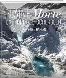 Hans-Ueli Hählen: Plaine Morte und ihre Gletscherseen, Buch