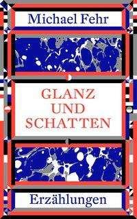 Michael Fehr: Glanz und Schatten, Buch
