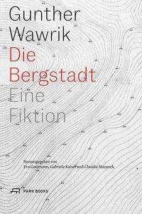 Gunther Wawrik: Die Bergstadt, Buch