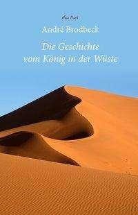 André Brodbeck: Die Geschichte vom König in der Wüste, Buch