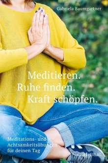 Gabriela Baumgartner: Meditieren. Ruhe finden. Kraft schöpfen., Buch
