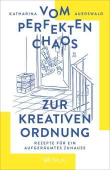 Katharina Auerswald: Vom perfekten Chaos zur kreativen Ordnung, Buch