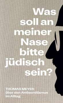 Thomas Meyer: Was soll an meiner Nase bitte jüdisch sein?, Buch