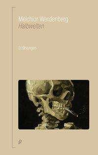 Melchior Werdenberg: Halbwelten, Buch