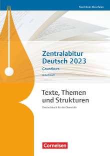 Alexander Joist: Texte, Themen und Strukturen - Nordrhein-Westfalen - Zentralabitur Deutsch 2023. Arbeitsheft - Grundkurs, Buch