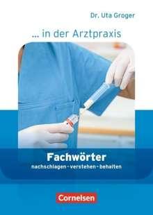 Uta Groger: Medizinische Fachangestellte/... in der Arztpraxis 1.-3. Ausbildungsjahr. Fachwörter in der Arztpraxis, Buch