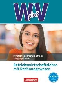 Sahra-Jenan Abas: W PLUS V - BWR - FOS/BOS Bayern Jahrgangsstufe 13 - Betriebswirtschaftslehre mit Rechnungswesen, Buch