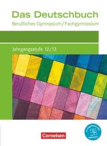 Constanze Bachmann: Das Deutschbuch Jahrgangsstufe 12/13. Berufliches Gymnasium/Fachgymnasium - Schülerbuch, Buch