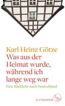 Karl Heinz Götze: Was aus der Heimat wurde, während ich lange weg war, Buch