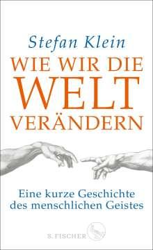 Stefan Klein: Wie wir die Welt verändern, Buch