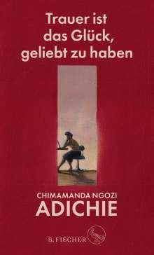 Chimamanda Ngozi Adichie: Trauer ist das Glück, geliebt zu haben, Buch