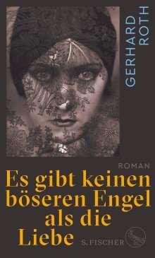 Gerhard Roth: Es gibt keinen böseren Engel als die Liebe, Buch
