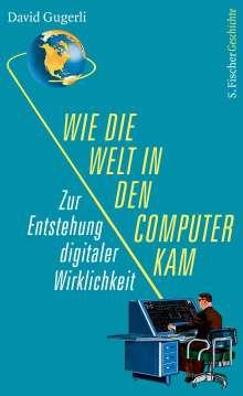 David Gugerli: Wie die Welt in den Computer kam, Buch