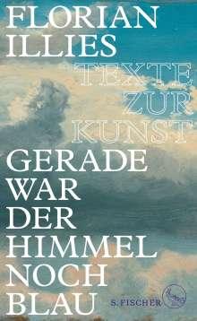 Florian Illies: Gerade war der Himmel noch blau, Buch