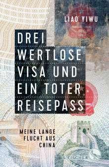 Yiwu Liao: Drei wertlose Visa und ein toter Reisepass, Buch