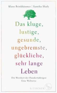 Klaus Brinkbäumer: Das kluge, lustige, gesunde, ungebremste, glückliche, sehr lange Leben, Buch