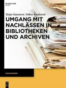 Tanja Gausterer: Umgang mit Nachlässen in Bibliotheken und Archiven, Buch