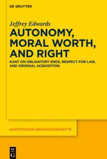 Jeffrey Edwards: Autonomy, Moral Worth, and Right, Buch
