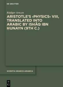 Rüdiger Arnzen: Aristotle's >Physics< VIII, Translated into Arabic by Ishaq ibn Hunayn (9th c.), Buch