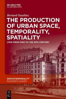 Bernard Gauthiez: The production of Urban Space, Temporality, and Spatiality, Buch