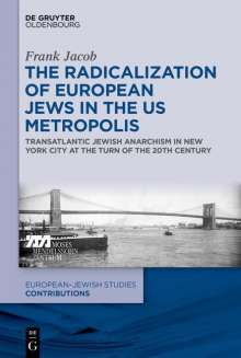 Frank Jacob: The Radicalization of European Jews in the US Metropolis, Buch