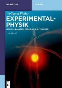 Wolfgang Pfeiler: Experimentalphysik: Quanten, Atome, Kerne, Teilchen, Buch