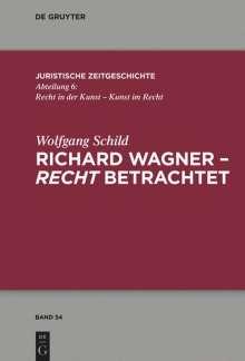 Wolfgang Schild: Richard Wagner - recht betrachtet, Buch