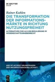 Rainer Kuhlen: Die Transformation der Informationsmärkte in Richtung Nutzungsfreiheit, Buch