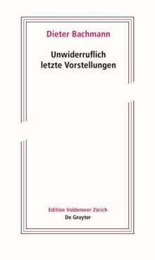 Dieter Bachmann: Unwiderruflich letzte Vorstellungen, Buch