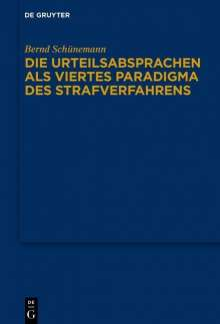 Bernd Schünemann: Die Urteilsabsprachen als viertes Paradigma des Strafverfahrens, Buch