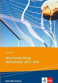 Realschul-Abschlussprüfung Mathematik 2012 - 2016, Buch