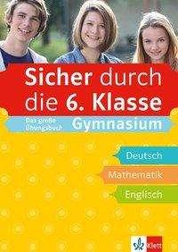 Sicher durch die 6. Klasse. Das große Übungsbuch Gymnasium Deutsch, Mathematik, Englisch mit Audiodateien online, Buch