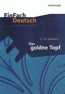 Ernst Theodor Amadeus Hoffmann: Der goldne Topf. EinFach Deutsch Unterrichtsmodelle, Buch