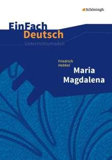 Friedrich Hebbel: Maria Magdalena. EinFach Deutsch Unterrichtsmodelle, Buch